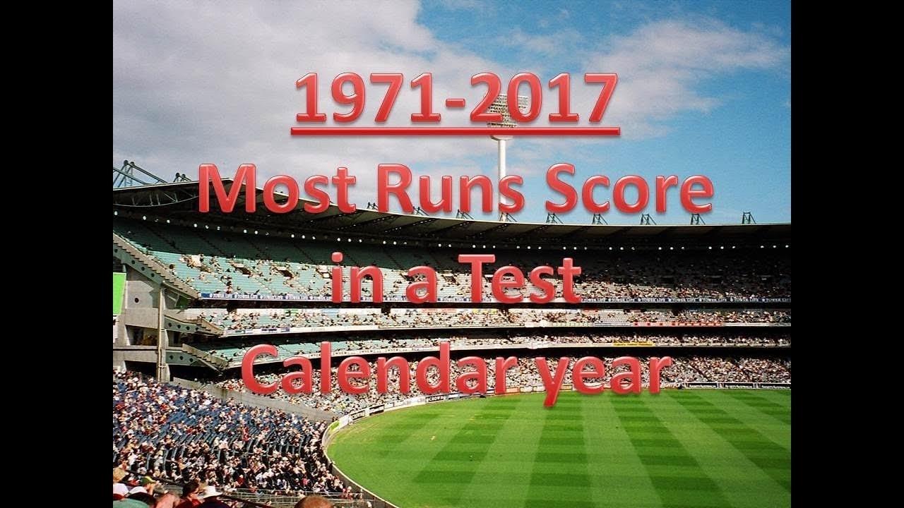 1971 - 2017 Most Runs Score In A Test Calendar Year