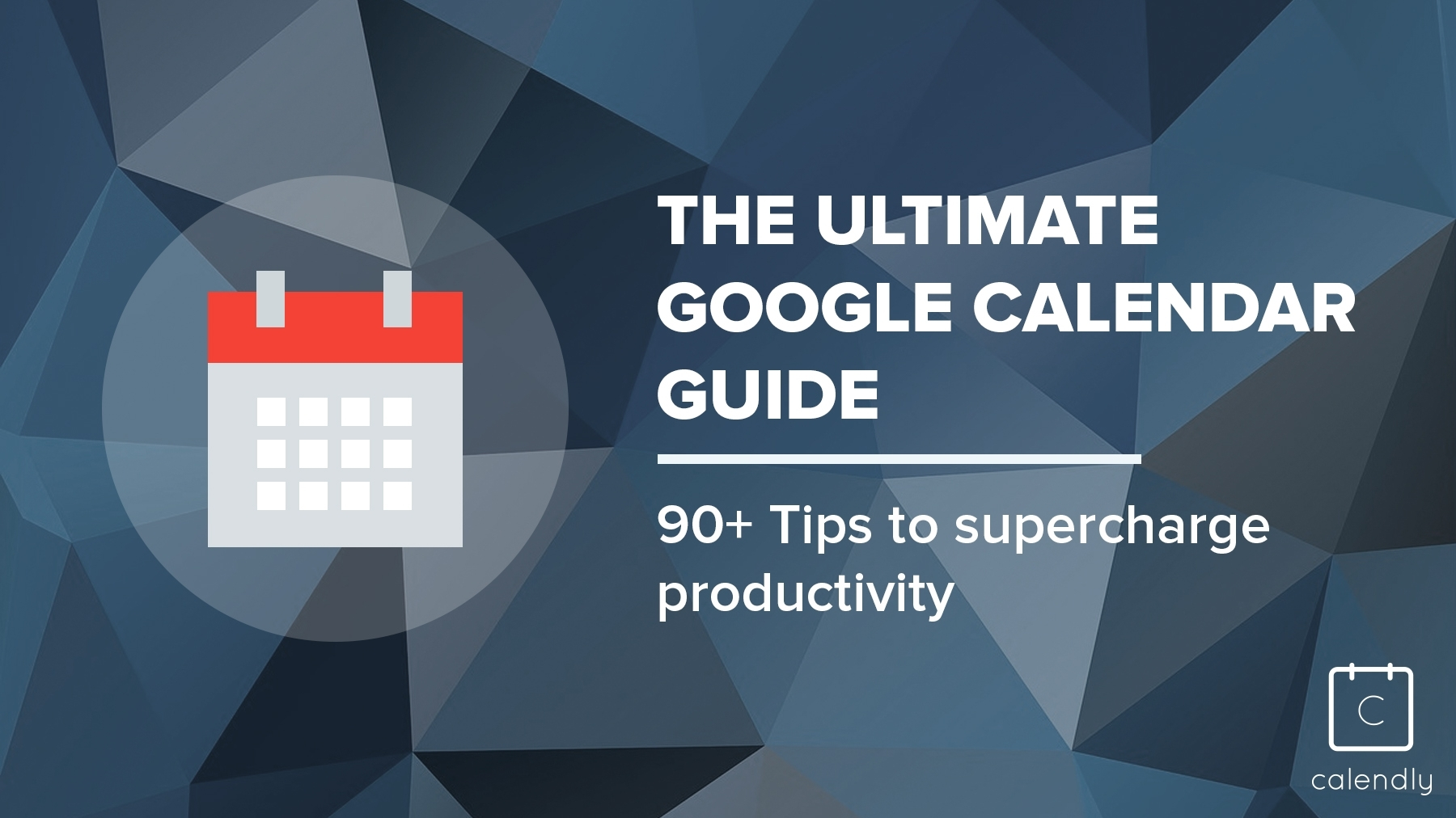 Blog - The Ultimate Google Calendar Guide: 90+ Tips