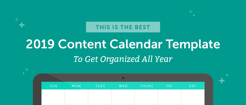 The Best 2019 Content Calendar Template: Get Organized All Year