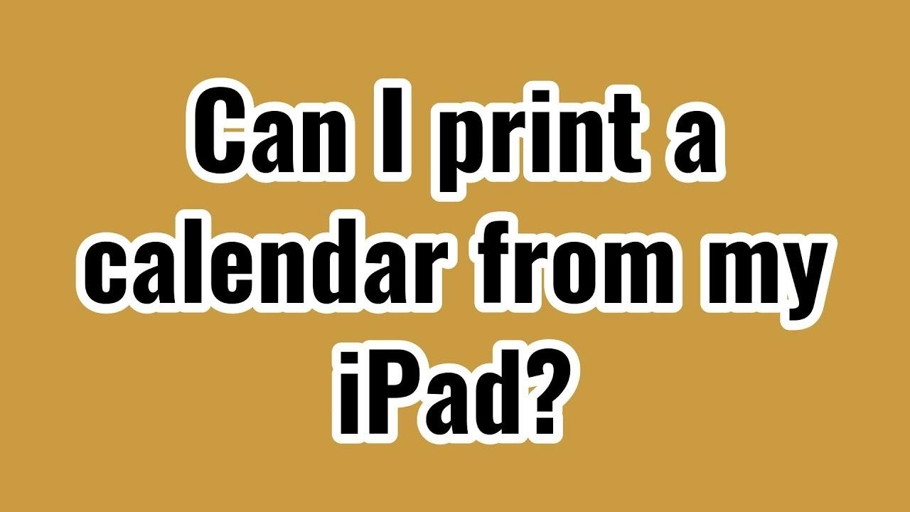 Can I Print A Calendar From My Ipad?