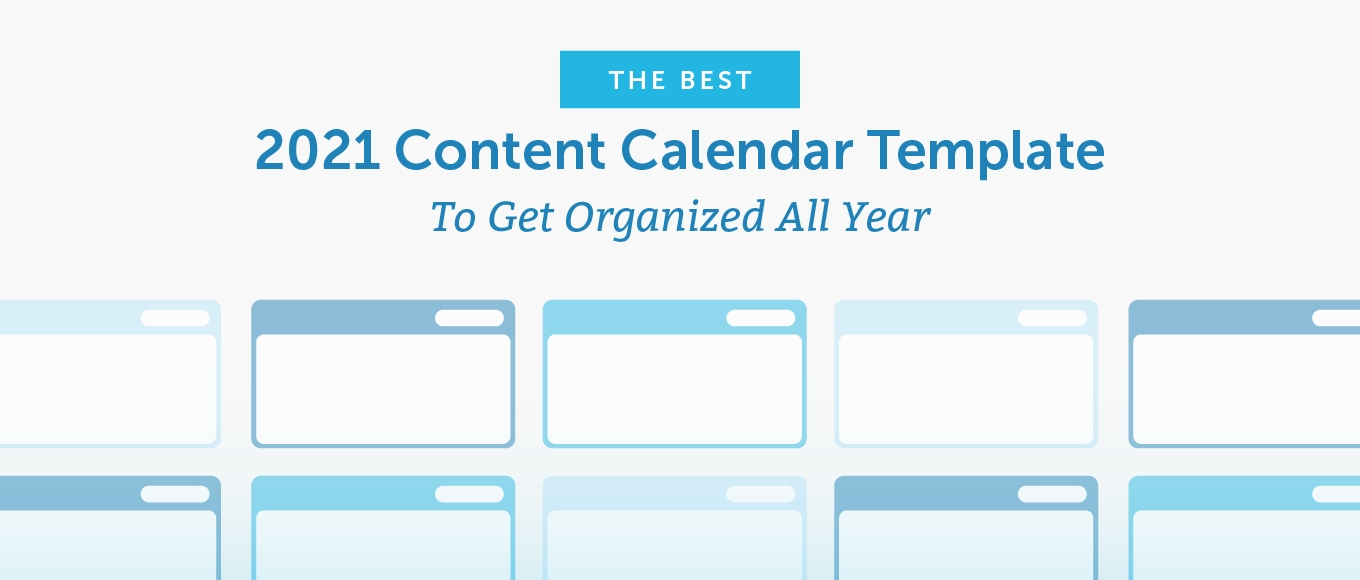 The Best 2021 Content Calendar Template To Get Organized All